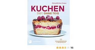 kuchen fast ohne teig gesunder genuss mit mehr frucht