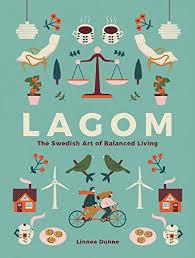 Lagom The Swedish Art of Balanced Living by Linnea Dunne