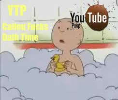 ytp caillou takes a bath youtube