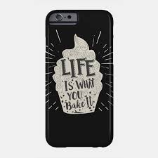 Life Is What You Bake It Inspirational Cupcake Phone Case