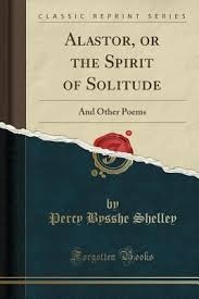 Alastor Or The Spirit Of Solitude And Other Poems Classic Reprint