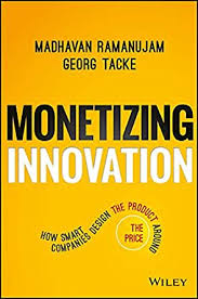 monetizing innovation how smart companies design the product around the price