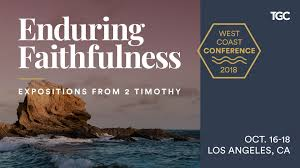 The Gospel Coalitions 2018 West Coast Conference Oct 16 18