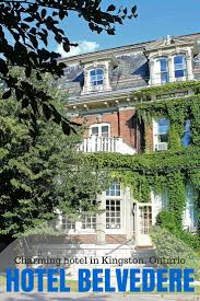 100 Belvedere Canada Charming And Historic Hotel In Kingston Ontario