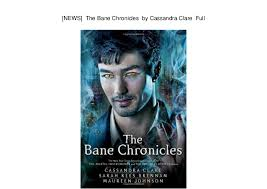 NEWS The Bane Chronicles By Cassandra Clare Full