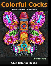 Adult Coloring Book Colorful Cocks 40 Stress Relieving Dick Designs Witty And