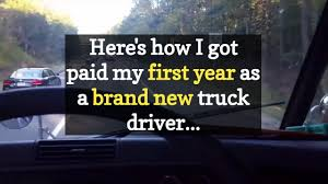 100 Cdl Truck Driver Salary First Year Truck Driver Pay Brand New Trucker Pay 2017 YouTube
