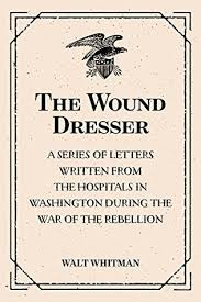 the wound dresser a series of letters written from the hospitals