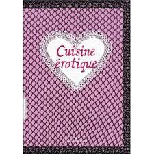 cuisine erotique cuisine érotique relié ezgulian damien gâteau achat