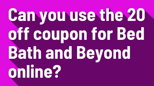 Can You Use The 20 Off Coupon For Bed Bath And Beyond Online? Wedding Registry Bed Bath Beyond Discount Code For Skate Hut Bath And Beyond Croscill Black Friday 2019 Ad Sale Blackerfridaycom This Hack Can Save You Money At Wikibuy 17 Shopping Secrets Big Savings Rakuten Blog 9 Ways To Save Money The Motley Fool Nokia Body Composition Wifi Scale 5999 After 20 Off 75 Coupons How Living On Cheap Latest July Coupon Codes 50 Huffpost