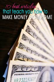 10 Best Articles That Teach You How to Make Money From Home