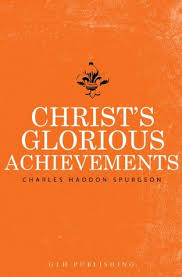 Christs Glorious Achievements By Charles Haddon Spurgeon
