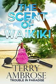The Scent Of Waikiki Trouble In Paradise Book 9 By Ambrose Terry