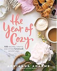 The Year Of Cozy 125 Recipes Crafts And Other Homemade Adventures