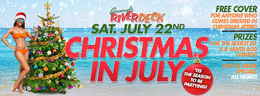 christmas in july saturday july 22nd riverdeck