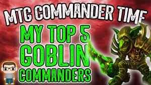 top 5 goblin commanders mtg commander time youtube