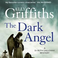 The Dark Angel Ruth Galloway Book 10 Unabridged By Elly Griffiths