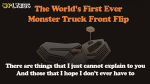 The World's First Ever Monster Truck Front Flip Song Lyrics | WP LYRICS Captains Curse Theme Song Youtube Little Red Car Rhymes We Are The Monster Trucks Hot Wheels Monster Jam Toy 2010s 4 Listings Truck Dan Yupptv India The Worlds First Ever Front Flip Song Lyrics Wp Lyrics Dinosaurs For Kids Dinosaur Fight Pig Cartoon Movie El Toro Loco Truck Wikipedia 2016 Sicom Dunn Family Show Stunt