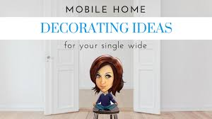 Mobile Home Decorating Ideas Single Wide by Mobile Home Decorating Ideas For Your Single Wide