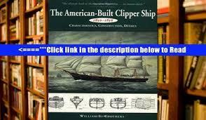 Read The American Built Clipper Ship 1850 1856 Characteristics Construction And Details PDF