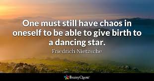 One Must Still Have Chaos In Oneself To Be Able Give Birth A Dancing