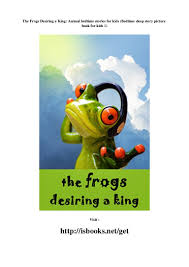 100 King Of The Frogs Frogs Desiring A King Animal Bedtime Stories For Kids Bedtime S