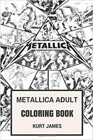 Metallica Adult Coloring Book Thrash Metal Legends Fan Made Art With James Hatfield And Kirk Hammet Photos Inspired For