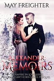 Alexander Memoirs A Vampire In Love Book 1 By May Freighter He Is Servant She Lady Their Paths Were Never Meant To Be Walked Together Until