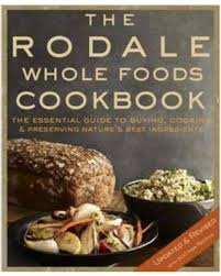 The Rodale Whole Foods Cookbook With More Than 1000 Recipes For Choosing Cooking