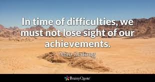 In Time Of Difficulties We Must Not Lose Sight Our Achievements