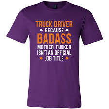 Truck Driver Shirt - Truck Driver Because Badass Mother Fucker Isn't ... Truck Treeshirt Madera Outdoor 3d All Over Printed Shirts For Men Women Monkstars Inc Driver Tshirts And Hoodies I Love Apparel Christmas Shorts Ford Trucks Ringer Mans Best Friend Adult Tee That Go Little Boys Big Red Garbage Raglan Tshirt Tow By Spreadshirt American Mens Waffle Thermal Fire We Grew Up Praying With T High Quality Trucker Shirt Hammer Down Truckers Lorry Camo Wranglers Cute Country Girl Sassy Dixie Gift Shirt Because Badass Mother Fucker Isnt