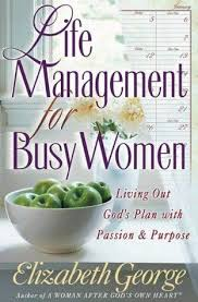 Life Management For Busy Women Living Out Gods Plan With Passion Purpose By Elizabeth George