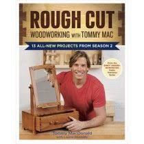 rough cut woodworking with tommy mac rough cut pinterest