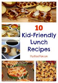 10 Kid Friendly Lunch Recipes