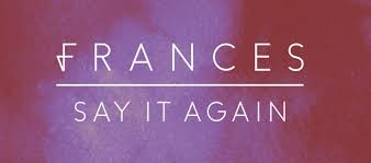 Frances Releases New Single Say It Again Official Lyric