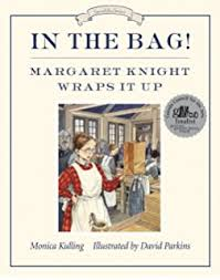 In The Bag Margaret Knight Wraps It Up Great Idea Series