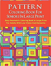 Amazon Pattern Coloring Book For Seniors In Large Print Easy Geometric Adults With Low Vision And Dementia