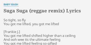 suga suga reggae remix lyrics by baby bash so tight so fly