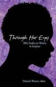 Through Her Eyes Bible Studies On Women In Scripture