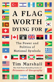 A Flag Worth Dying For The Power and Politics of National Symbols