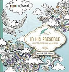 Amazon In His Presence Adult Coloring Book With Journal Color And As You Spend Time God 9781629989631 Passio Books