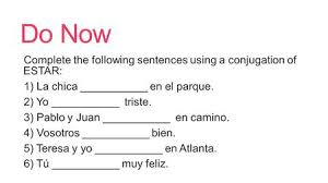 Do Now Complete The Following Sentences Using A Conjugation Of ESTAR 1 La Chica