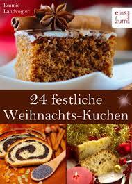 24 festliche weihnachts kuchen backen im advent an