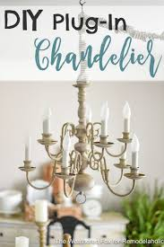 DIY Plug In Chandelier Change An Old Hardwire Fixture Into A Gorgeous