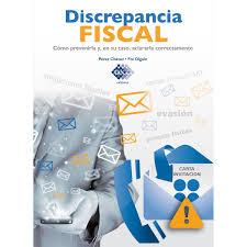 Discrepancia Fiscal Como Prevenirla Y En Su Caso Aclararla Correctamente 2017