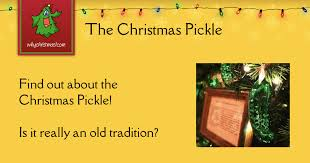 The Christmas Pickles History Customs And Traditions Whychristmascom