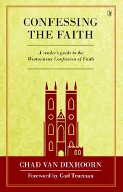 November 2014 Confessions Of A by Confessing The Faith A Reader U0027s Guide To The Westminster