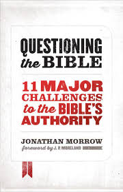 Questioning The Bible 11 Major Challenges To Bibles Authority By Jonathan Morrow