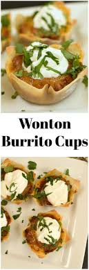 Wonton Burrito Cups Only Have 5 Ingredients Are Quick To Make A Great