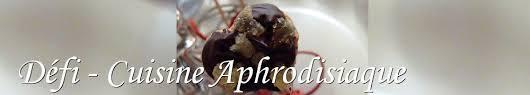 cours de cuisine aphrodisiaque défi cuisine la cuisine aphrodisiaque